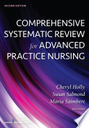 """Comprehensive Systematic Review for Advanced Practice Nursing, Second Edition"" by Cheryl Holly, EdD, RN, Susan Salmond, EdD, RN, FAAN, Maria Saimbert, PharmD, MLIS, MSN, RN"