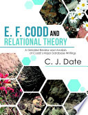 E  F  Codd and Relational Theory  A Detailed Review and Analysis of Codd  s Major Database Writings