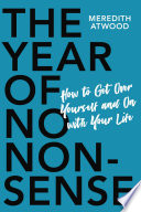 """""""The Year of No Nonsense: How to Get Over Yourself and On with Your Life"""" by Meredith Atwood"""