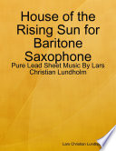House of the Rising Sun for Baritone Saxophone   Pure Lead Sheet Music By Lars Christian Lundholm