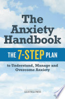 The Anxiety Handbook  The 7 Step Plan to Understand  Manage  and Overcome Anxiety Book