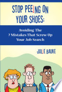 Stop Peeing on Your Shoes  Avoiding the 7 Mistakes That Screw Up Your Job Search