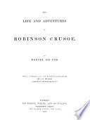 The Life and Adventures of Robinson Crusoe  With a Portrait  and One Hundred Illustrations by J  D  Watson  Engraved by the Brothers Dalziel   Part Two is Abridged   Book
