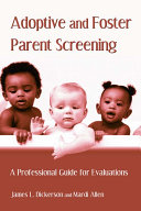 Adoptive and Foster Parent Screening: A Professional Guide for ...