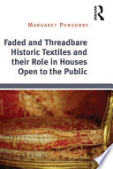 Faded and Threadbare Historic Textiles and their Role in Houses Open to the Public Book