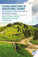 Future Directions of Educational Change  : Social Justice, Professional Capital, and Systems Change