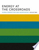 Energy at the Crossroads, Global Perspectives and Uncertainties by Professor of Geography Vaclav Smil,Vaclav Smil PDF