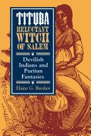 Tituba, Reluctant Witch of Salem: Devilish Indians and ...