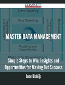 Master Data Management   Simple Steps to Win  Insights and Opportunities for Maxing Out Success Book