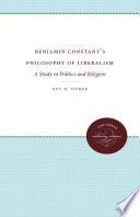 Benjamin Constant S Philosophy Of Liberalism