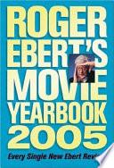 Roger Ebert s Movie Yearbook 2005 Book