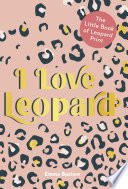 I LOVE LEOPARD  The Little Book of Leopard Print