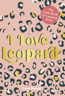 I LOVE LEOPARD: The Little Book of Leopard Print [Pdf/ePub] eBook