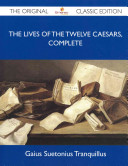 The Lives of the Twelve Caesars  Complete   The Original Classic Edition