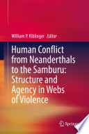 Human Conflict From Neanderthals To The Samburu Structure And Agency In Webs Of Violence