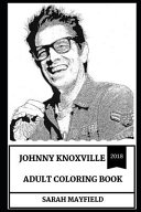 Johnny Knoxville Adult Coloring Book: Legendary Comedian and MasterMind Behind Jackass Series, Great Actor and Acclaimed Producer Inspired Adult Color