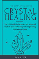 THE COMPLETE GUIDE TO CRYSTAL HEALING