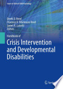 """Handbook of Crisis Intervention and Developmental Disabilities"" by Derek D. Reed, Florence D. DiGennaro Reed, James K. Luiselli"