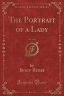 The Portrait of a Lady, Vol. 1 of 3 (Classic Reprint) Online Book