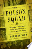 link to The poison squad : one chemist's single-minded crusade for food safety at the turn of the twentieth century in the TCC library catalog