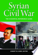 Syrian Civil War The Essential Reference Guide