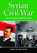 Syrian Civil War: The Essential Reference Guide