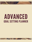Advanced Goal Setting Planner  The High Performance Planner for Achieving Your Most Important Goals