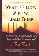 What 1 3 Billion Muslims Really Think