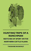 Hunting Trips of a Ranchman - Sketches of Sport on the Northern Cattle Plains Pdf/ePub eBook