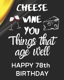 Cheese Wine You Things That Age Well Happy 78th Birthday