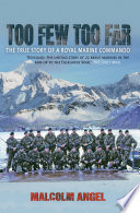 """Too Few Too Far: The True Story of a Royal Marine Commando"" by Malcolm Angel"