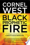 Black prophetic fire : in dialogue with and edited by Christa Buschendorf and Cornel West