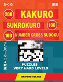 200 Kakuro   Sukrokuro 100   100 Number Cross Sudoku  Puzzles Very Hard Levels  Holmes Presents a Collection of Puzzles of Very Difficult Levels  Cont