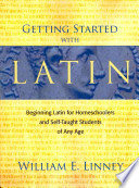 Getting Started with Latin  : Beginning Latin for Homeschoolers and Self-Taught Students of Any Age