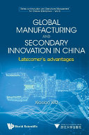 Global Manufacturing And Secondary Innovation In China  Latecomer s Advantages