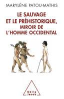 Sauvage et le Préhistorique, miroir de l'homme occidental (Le)