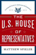 The U.S. House of Representatives: the fundamentals of American government