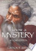 I KNOW A MYSTERY