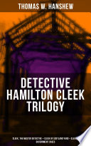 DETECTIVE HAMILTON CLEEK TRILOGY  Cleek  the Master Detective   Cleek of Scotland Yard   Cleek s Government Cases Book PDF