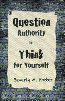 Question Authority  Think for Yourself