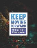 Keep Moving Forward   A Notebook for Entrepreneurs Book
