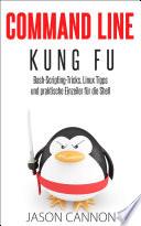 Command Line Kung Fu: Bash-Scripting-Tricks, Linux-Tipps und praktische Einzeiler für die Shell