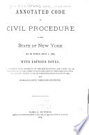 Annotated Code of Civil Procedure of the State of New York as in Force July 1  1887  with Copious Notes