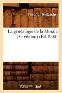 La Genealogie de La Morale (3e Edition) (Ed.1900)