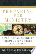 Preparing for Ministry  : A Practical Guide to Theological Field Education