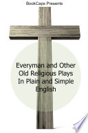 Everyman And Other Old Religious Plays In Plain And Simple English
