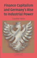 Finance Capitalism and Germany s Rise to Industrial Power