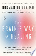 """""""The Brain's Way of Healing: Remarkable Discoveries and Recoveries from the Frontiers of Neuroplasticity"""" by Norman Doidge"""