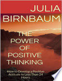 The Power Of Positive Thinking How To Develop A Positive Attitude In Less Than 24 Hours