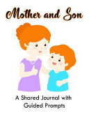 Mother and Son  A Shared Journal with Guided Prompts  A Shared Journal with Guided Prompts